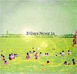 3 GUYS NEVER IN - 3 Guys Never In
