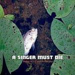 A SINGER MUST DIE - Today, It's A Wonderful Day