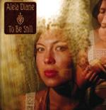 ALELA DIANE - To Be Still