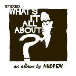 ANDREW - What It's All About?