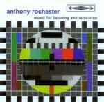 ANTHONY ROCHESTER - Music For Listening and Relaxation