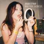ARAB STRAP - Mad For Sadness