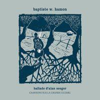 Baptiste W. Hamon - Ballade d'Alan Seeger