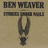 BEN WEAVER - Stories Under Nails