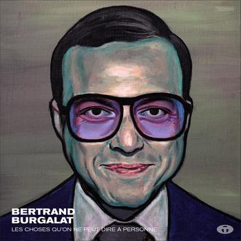 Bertrand Burgalat - Les choses que l'on ne peut dire à personne