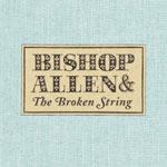 BISHOP ALLEN - The Broken String