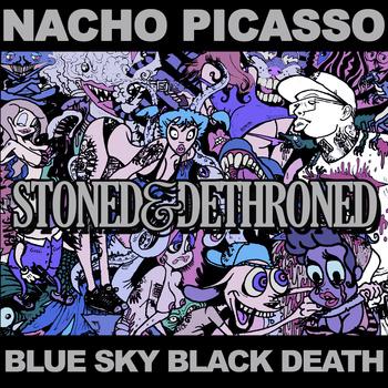 Blue Sky Black Death & Nacho Picasso - Stoned & Dethroned