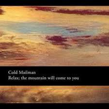 Cold Mailman - Relax; the mountain will come to you