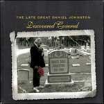 DANIEL JOHNSTON - The Late Great Daniel Johnston - Discovered Covered