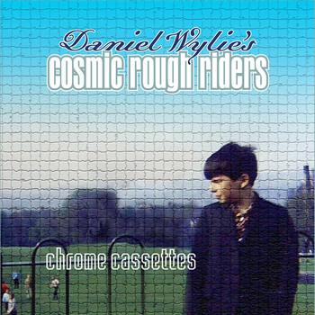 Daniel Wylie's Cosmic Rough Riders - Chrome Cassettes