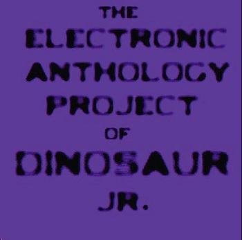 Dinosaur Jr. - The Electronic Anthology Project of Dinosaur Jr