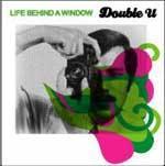 DOUBLE U - Life Behind a Window