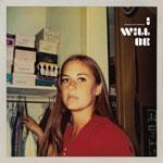 DUM DUM GIRLS - I Will Be