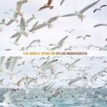 DYLAN MONDEGREEN - The World Spins On