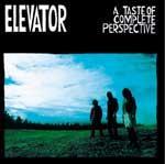 ELEVATOR - A Taste Of Complete Perspective
