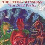 FATIMA MANSIONS - Viva Dead Ponies
