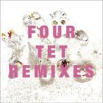 FOUR TET - Remixes