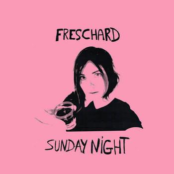 Freschard - Sunday Night
