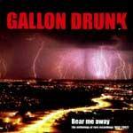 GALLON DRUNK - Bear Me Away