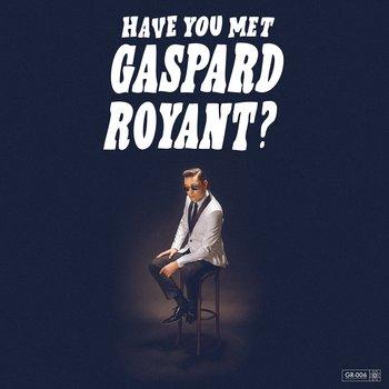 Gaspard Royant - Have You Met Gaspard Royant ?