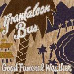 GRANFALOON BUS - Good Funeral Weather