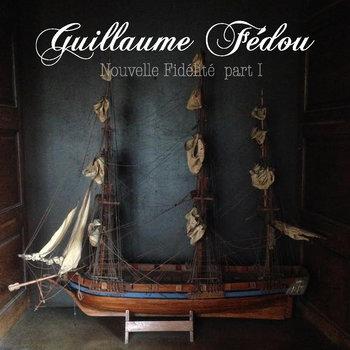 Guillaume Fédou - Nouvelle fidélité part.1