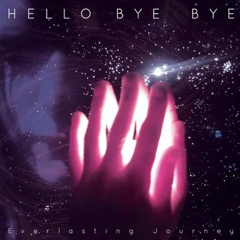 Hello Bye Bye - Everlasting Journey