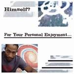HIMSELF? - For your Personal Enjoyment