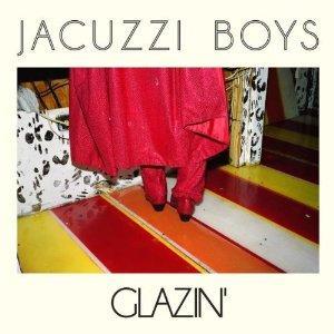 Jacuzzi Boys - Galzin'