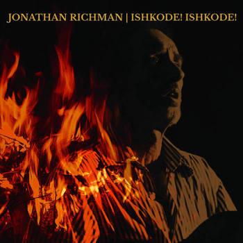 Jonathan Richman - Ishkode! Ishkode!