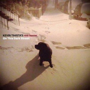 Kevin Tihista's Red Rerror - On This Dark Street