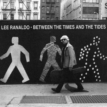 Lee Ranaldo - Between The Times And The Tides