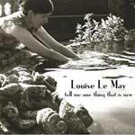 LOUISE LE MAY - Tell Me One Thing That Is New