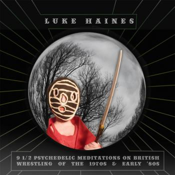 Luke Haines - Nine and a Half Psychedelic Meditations on British Wrestling of the 1970s and early '80s