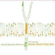 Maher Shalal Hash Baz - C'est la dernière chanson