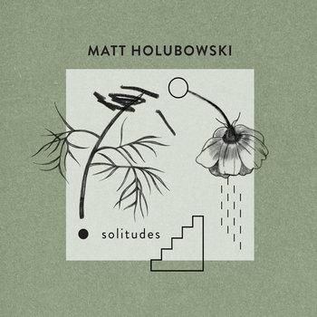 Matt Holubowski - Solitudes