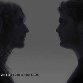 Meredith - The Shape of Things to Come