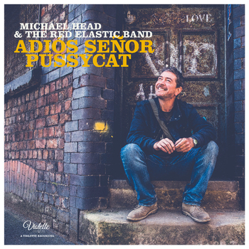 Michael Head & The Red Elastic Band - Adios Señor Pussycat