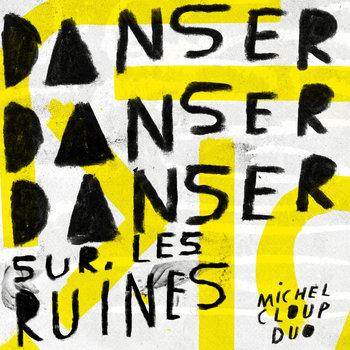 Michel Cloup - Danser Danser Danser sur les Ruines