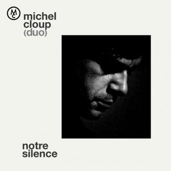 Michel Cloup - Notre silence
