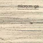 MICRO : MEGA - Where We Go We Don't Need It Anymore