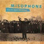 MISOPHONE - I Sit At Open Windows