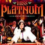 MISS PLATNUM - Give Me The Food