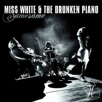 Miss White & the Drunken Piano - Same Same