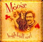 MOOSE - HIGH BALL ME!