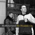 NOBS ALLOWED - No Phukkin Clu