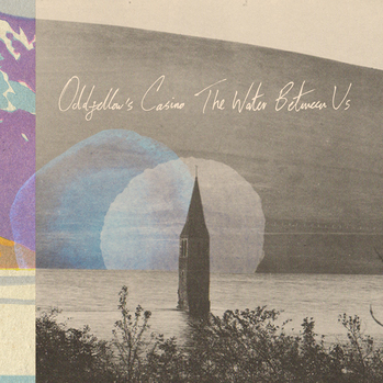 Oddfellow's Casino - The Water Between Us