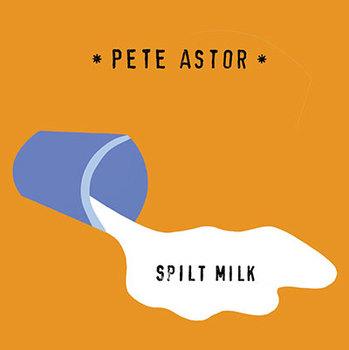 Pete Astor - Spilt Milk