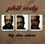 PHIL CODY - Big slow Mover
