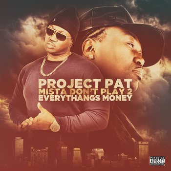 Project Pat - Mista Don't Play 2: Everythangs Money